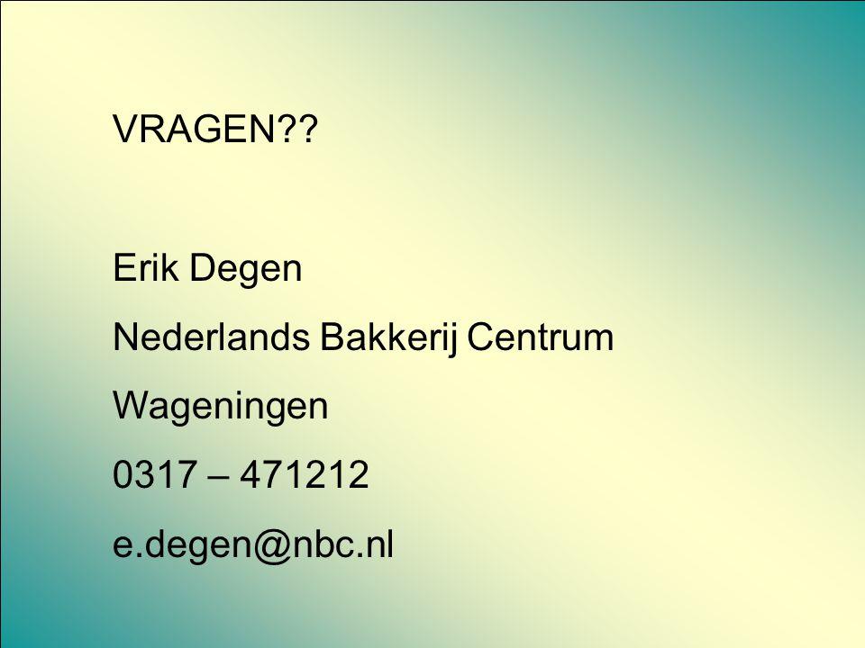 VRAGEN?? Erik Degen Nederlands Bakkerij Centrum Wageningen 0317 – 471212 e.degen@nbc.nl