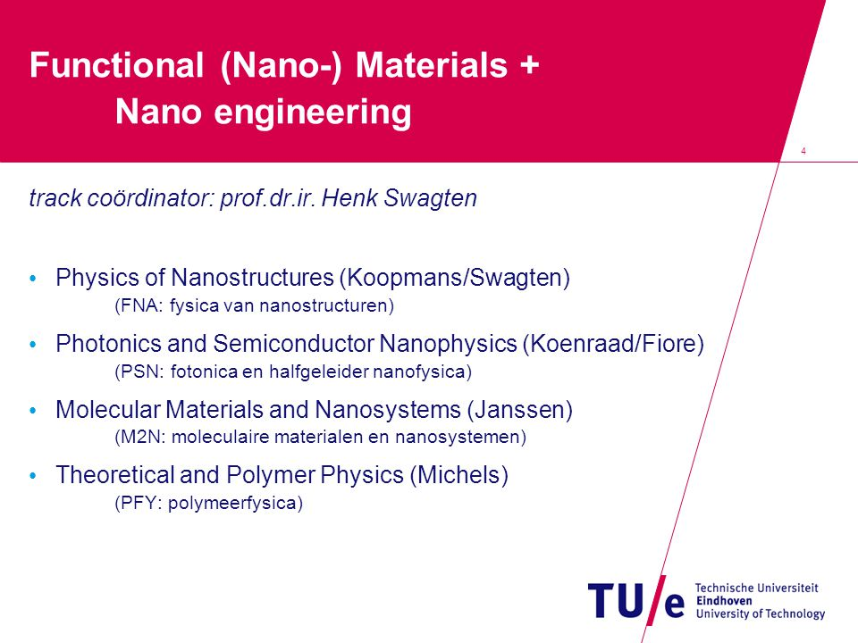 4 Functional (Nano-) Materials + Nano engineering track coördinator: prof.dr.ir.