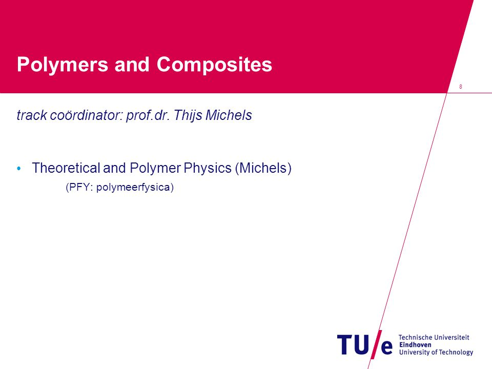 8 Polymers and Composites track coördinator: prof.dr.