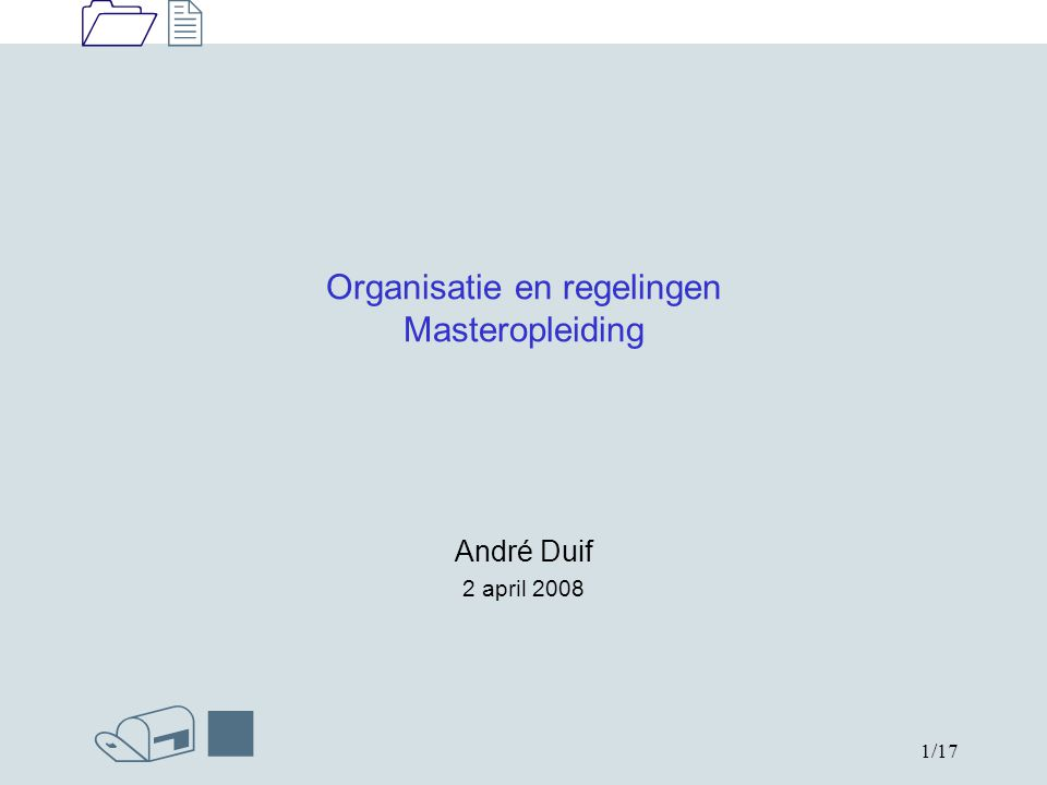 1212 /n 1/17 Organisatie en regelingen Masteropleiding André Duif 2 april 2008