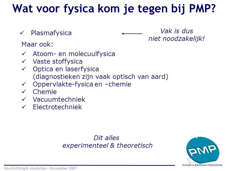 Wat voor fysica kom je tegen bij PMP? Voorlichting N-studenten – November 2007 Plasmafysica Maar ook: Atoom- en molecuulfysica Vaste stoffysica Optica