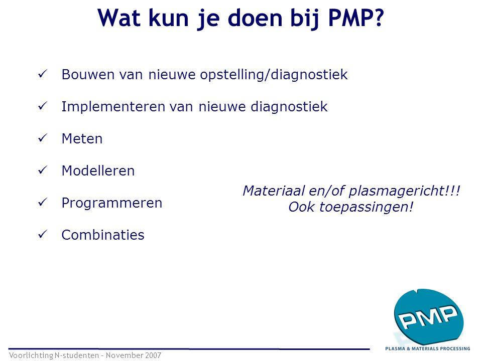 Wat kun je doen bij PMP? Voorlichting N-studenten – November 2007 Bouwen van nieuwe opstelling/diagnostiek Implementeren van nieuwe diagnostiek Meten