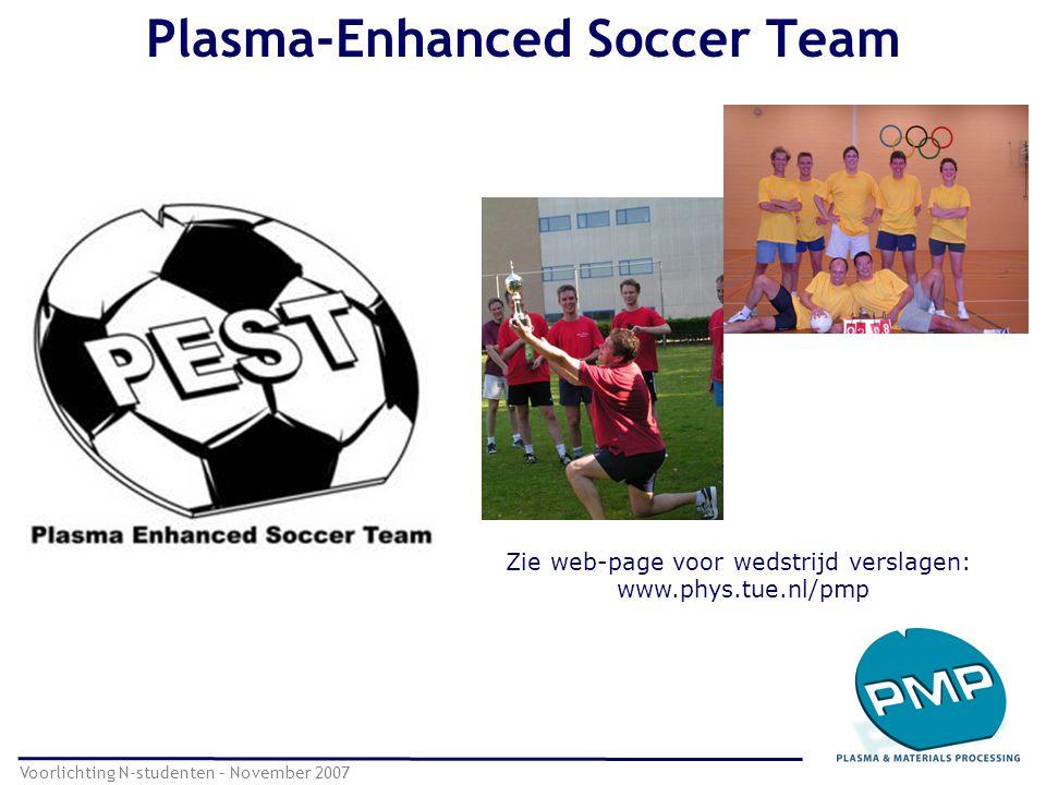 Plasma-Enhanced Soccer Team Voorlichting N-studenten – November 2007 Zie web-page voor wedstrijd verslagen: www.phys.tue.nl/pmp