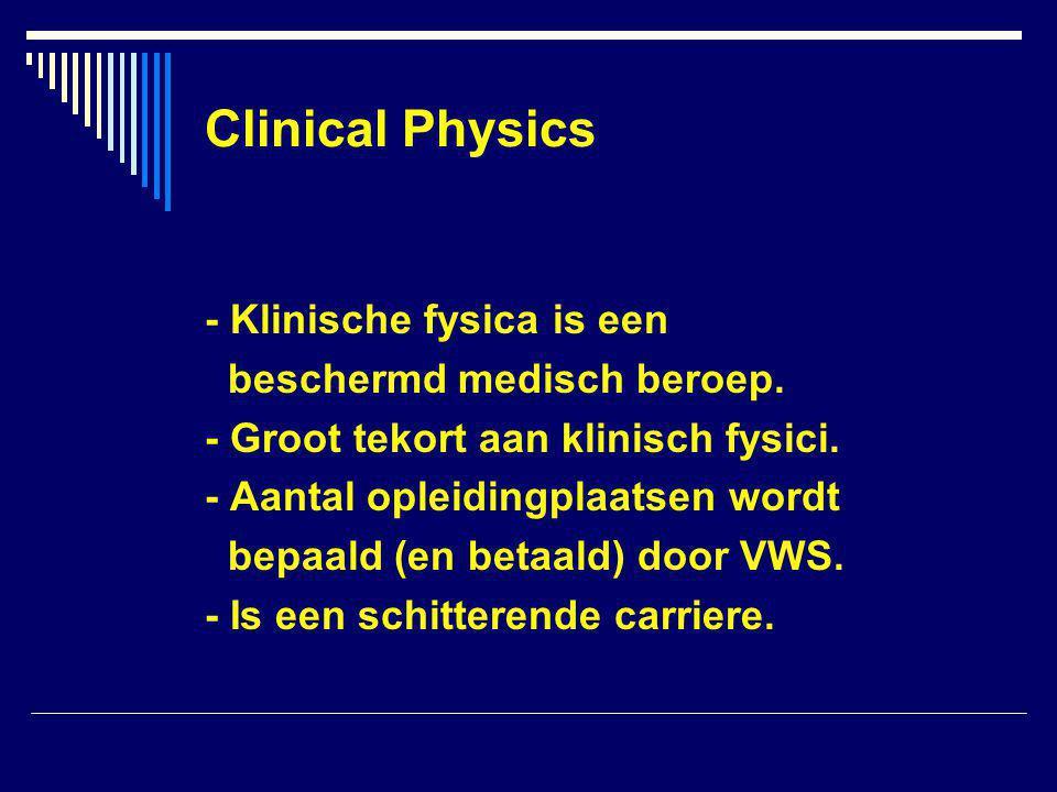 Clinical Physics - Klinische fysica is een beschermd medisch beroep.