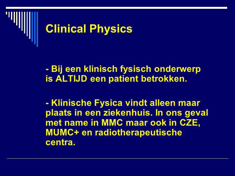 Clinical Physics - Bij een klinisch fysisch onderwerp is ALTIJD een patient betrokken.