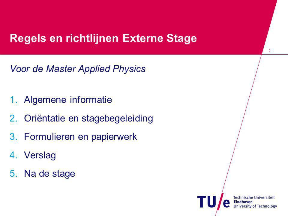 2 Regels en richtlijnen Externe Stage Voor de Master Applied Physics 1.Algemene informatie 2.Oriëntatie en stagebegeleiding 3.Formulieren en papierwer