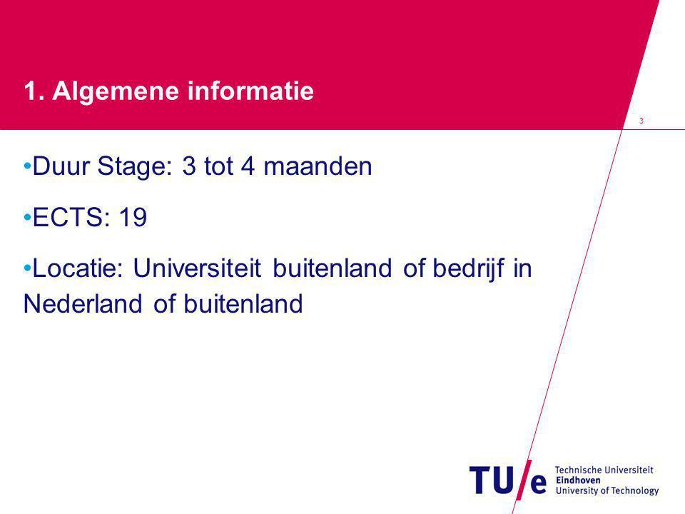 3 1. Algemene informatie Duur Stage: 3 tot 4 maanden ECTS: 19 Locatie: Universiteit buitenland of bedrijf in Nederland of buitenland