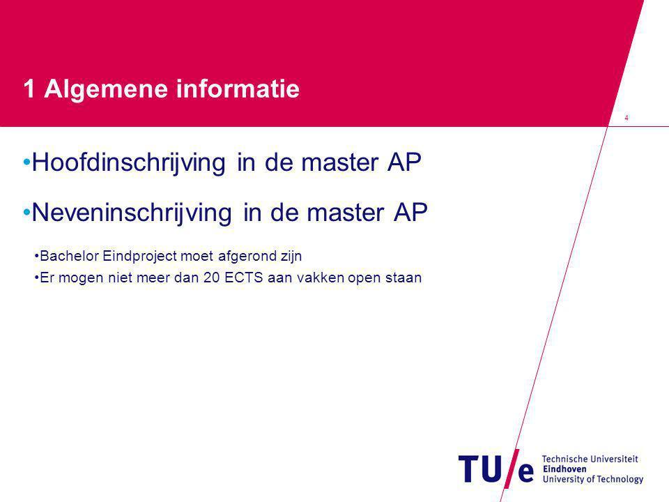 4 1 Algemene informatie Hoofdinschrijving in de master AP Neveninschrijving in de master AP Bachelor Eindproject moet afgerond zijn Er mogen niet meer