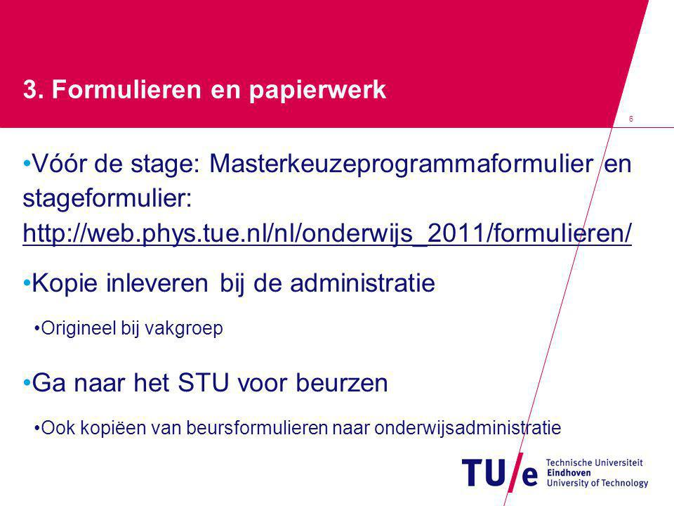 6 3. Formulieren en papierwerk Vóór de stage: Masterkeuzeprogrammaformulier en stageformulier: http://web.phys.tue.nl/nl/onderwijs_2011/formulieren/ K