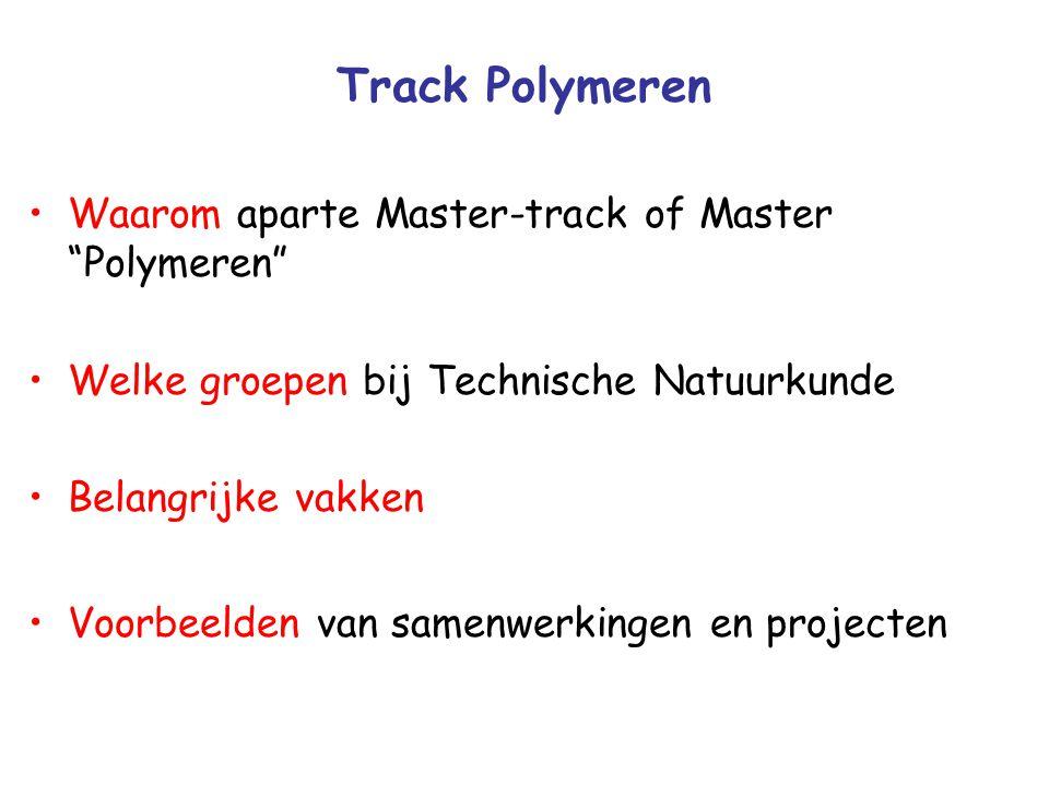"""Track Polymeren Waarom aparte Master-track of Master """"Polymeren"""" Welke groepen bij Technische Natuurkunde Belangrijke vakken Voorbeelden van samenwerk"""