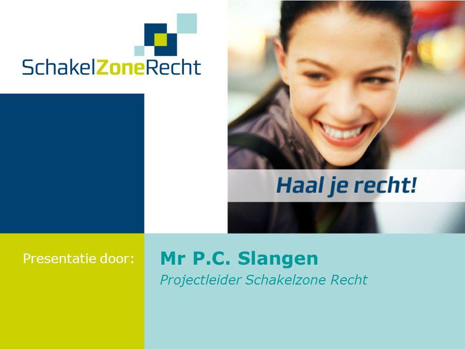 Mr P.C. Slangen Projectleider Schakelzone Recht Presentatie door: