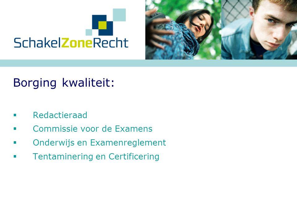  Redactieraad  Commissie voor de Examens  Onderwijs en Examenreglement  Tentaminering en Certificering Borging kwaliteit: