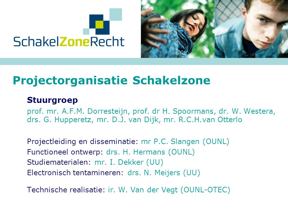  Samenwerking tussen: Juridische hogeschool Avans / Fontys Hogescholen Universiteit Utrecht Open Universiteit Nederland / OTEC  Project maakt deel uit van nationaalactieplan E-learning (NAP) Doelstelling: doorstroom bevorderen  Subsidie: € 500.000, projectduur: november 2006 - december 2007