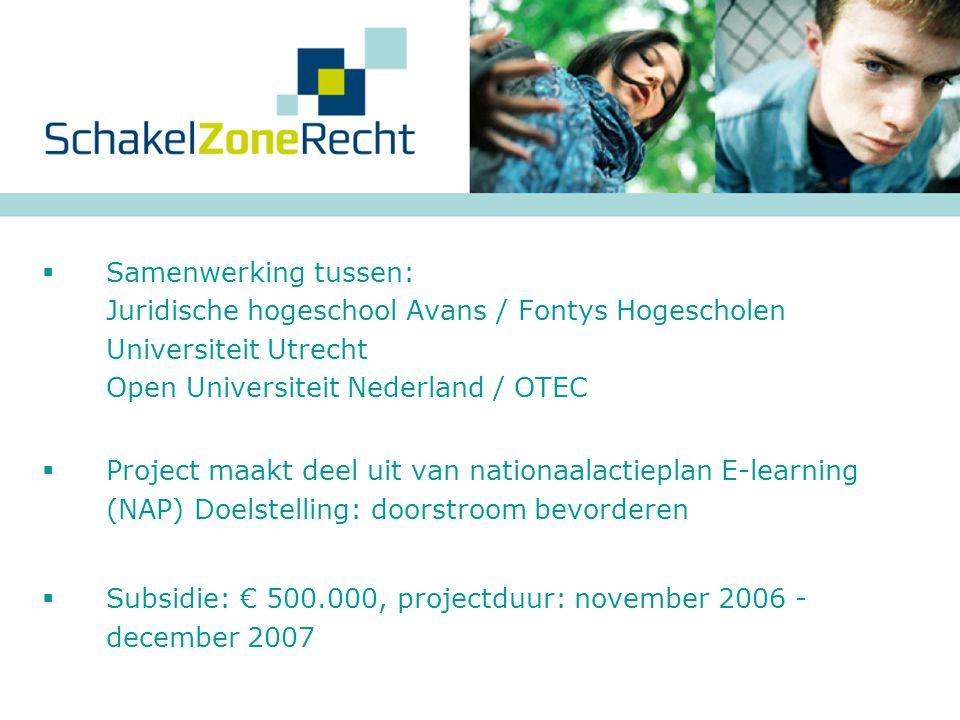 Samenwerking tussen: Juridische hogeschool Avans / Fontys Hogescholen Universiteit Utrecht Open Universiteit Nederland / OTEC  Project maakt deel u