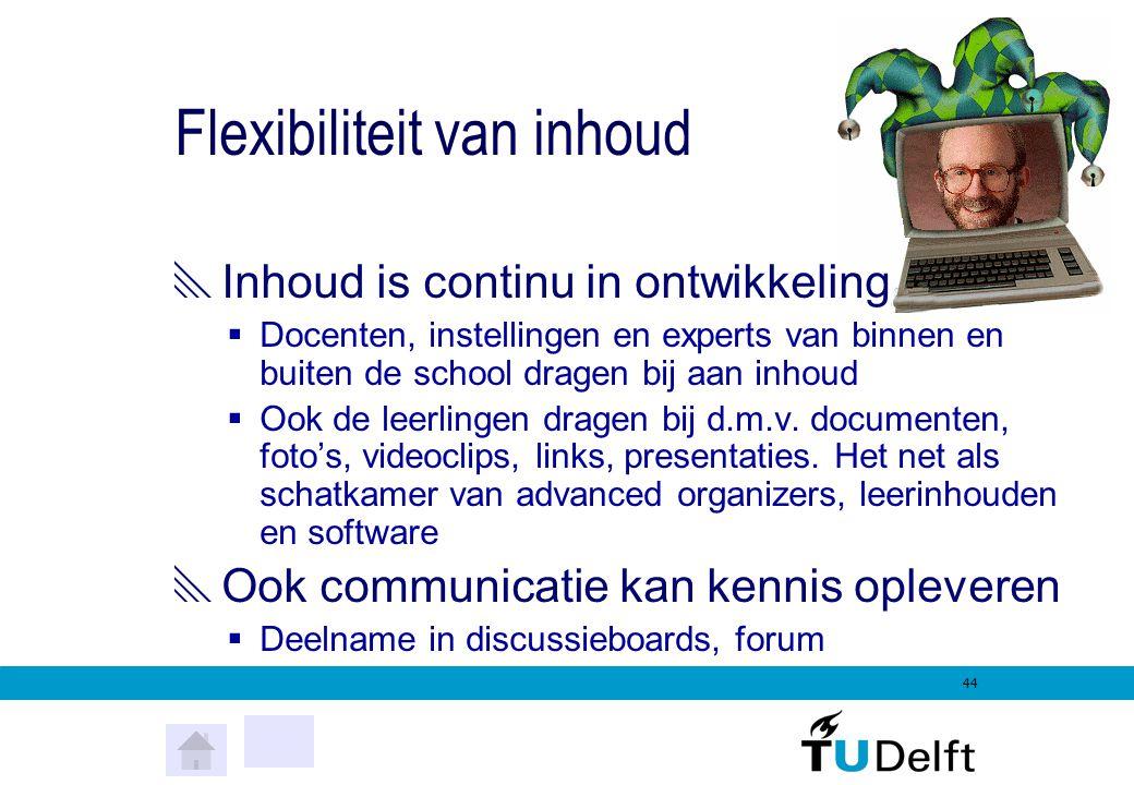 43 Kernwoord is flexibiliteit…  ….van inhoud  ….van leermodellen  ….van tijd en plaats  ….in doelen en beoordeling  ….in de leercommunities  ….in zelfsturing