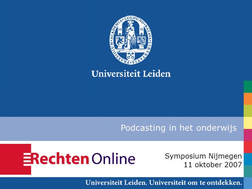 Nijmegen, 11 oktober 2007 Podcasting in het onderwijs Symposium Nijmegen 11 oktober 2007