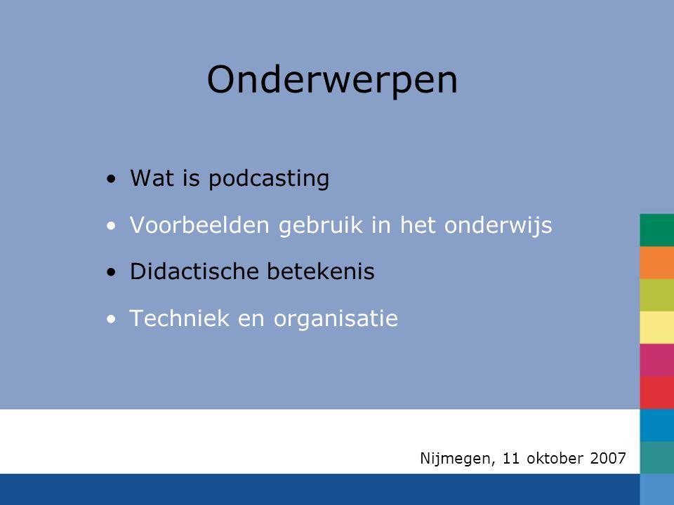 Nijmegen, 11 oktober 2007 Hoge waardering studenten Vak wordt aantrekkelijker Waardering docent Podcast brug tussen hoorcollege en zelfstudie