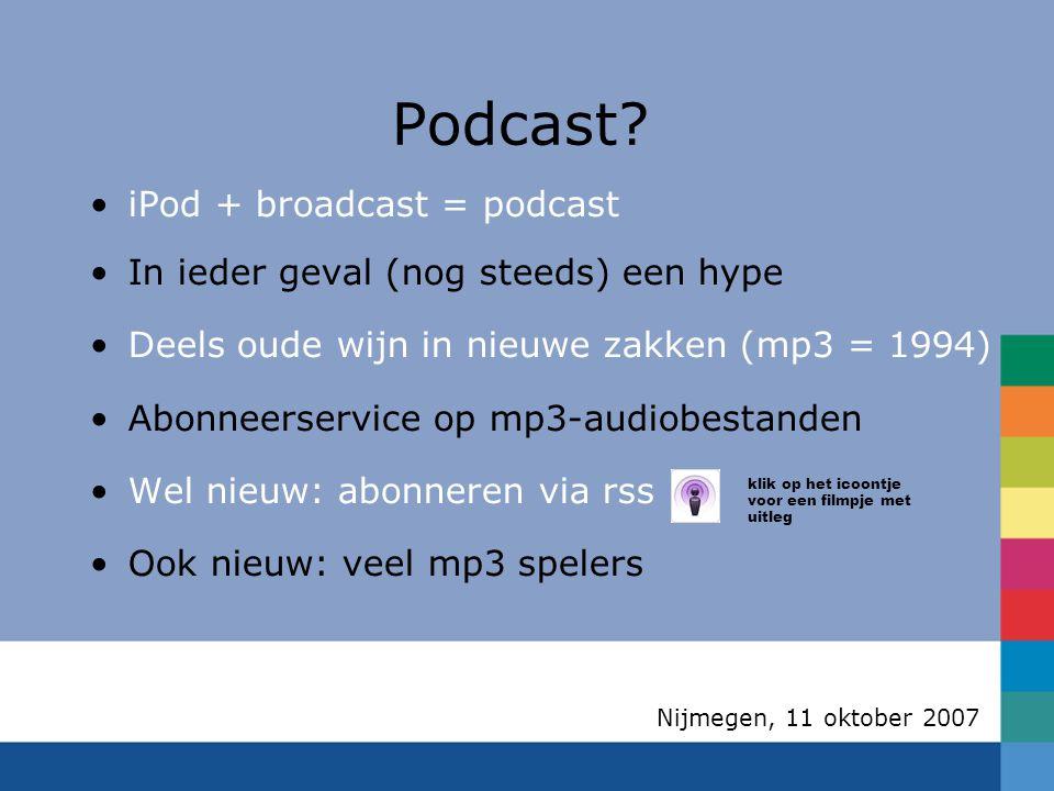 Nijmegen, 11 oktober 2007 Techniek en organisatie Opname maken Opname digitaliseren Monteren / mixen Omzetten naar mp3 Publiceren