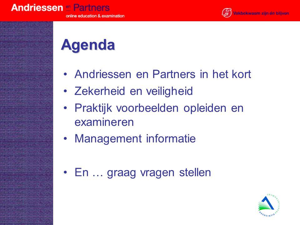 Andriessen en Partners Faciliteert opleiden en examineren via Internet Integreert de beste ondersteunende tools Optimale logistiek sluit aan bij klantproces Door ISO 9001 en BS 7799 voorop in zekerheid en veiligheid