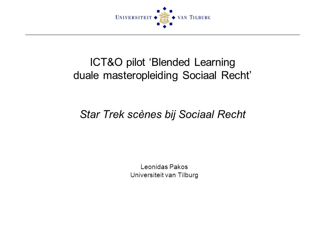 ICT&O pilot 'Blended Learning duale masteropleiding Sociaal Recht' Star Trek scènes bij Sociaal Recht Leonidas Pakos Universiteit van Tilburg