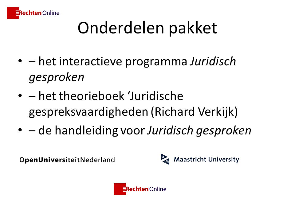 Onderdelen pakket – het interactieve programma Juridisch gesproken – het theorieboek 'Juridische gespreksvaardigheden (Richard Verkijk) – de handleidi