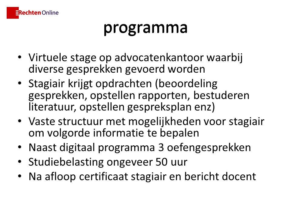 programma Virtuele stage op advocatenkantoor waarbij diverse gesprekken gevoerd worden Stagiair krijgt opdrachten (beoordeling gesprekken, opstellen r