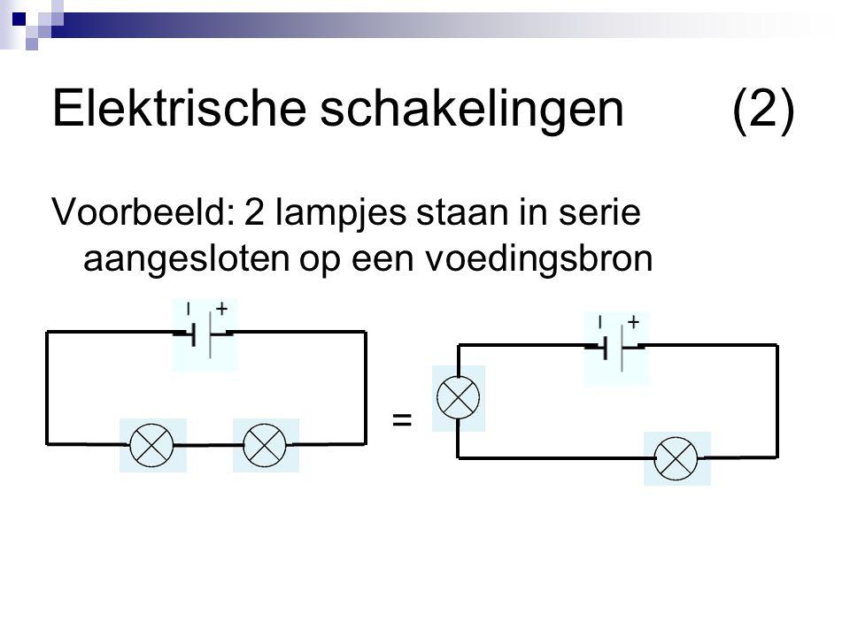 Elektrische schakelingen(2) Voorbeeld: 2 lampjes staan in serie aangesloten op een voedingsbron =
