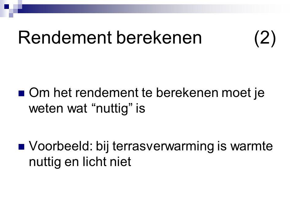 """Rendement berekenen(2) Om het rendement te berekenen moet je weten wat """"nuttig"""" is Voorbeeld: bij terrasverwarming is warmte nuttig en licht niet"""