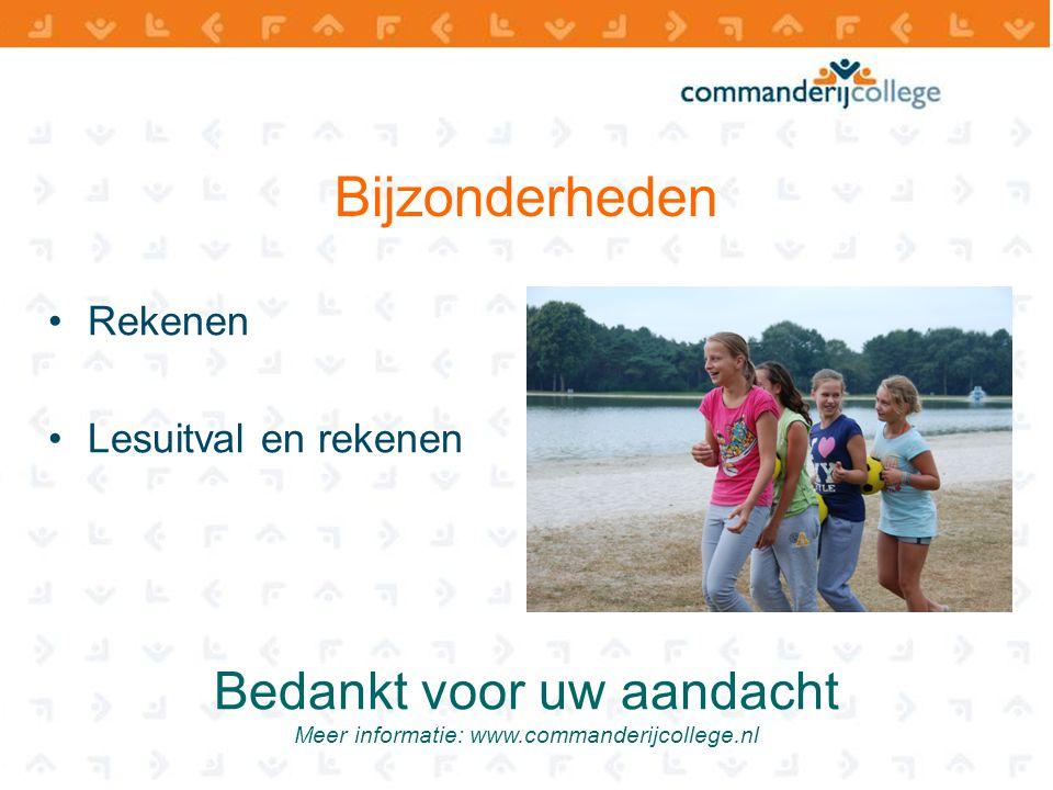 Bedankt voor uw aandacht Meer informatie: www.commanderijcollege.nl Bijzonderheden Rekenen Lesuitval en rekenen