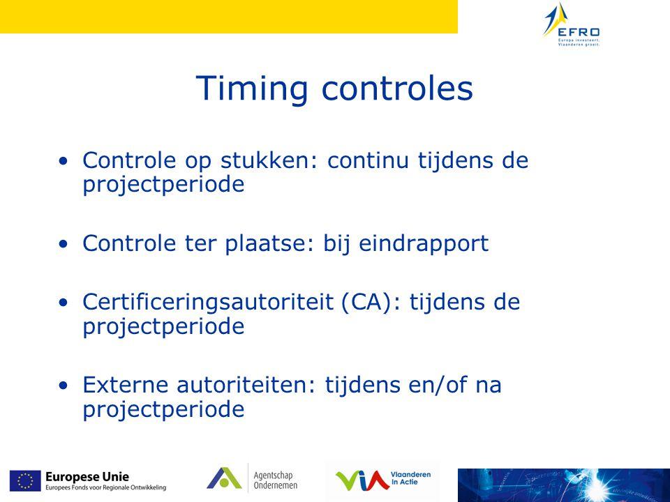 Timing controles Controle op stukken: continu tijdens de projectperiode Controle ter plaatse: bij eindrapport Certificeringsautoriteit (CA): tijdens de projectperiode Externe autoriteiten: tijdens en/of na projectperiode