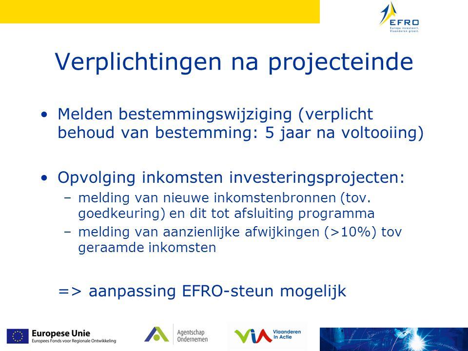 Verplichtingen na projecteinde Melden bestemmingswijziging (verplicht behoud van bestemming: 5 jaar na voltooiing) Opvolging inkomsten investeringsprojecten: –melding van nieuwe inkomstenbronnen (tov.