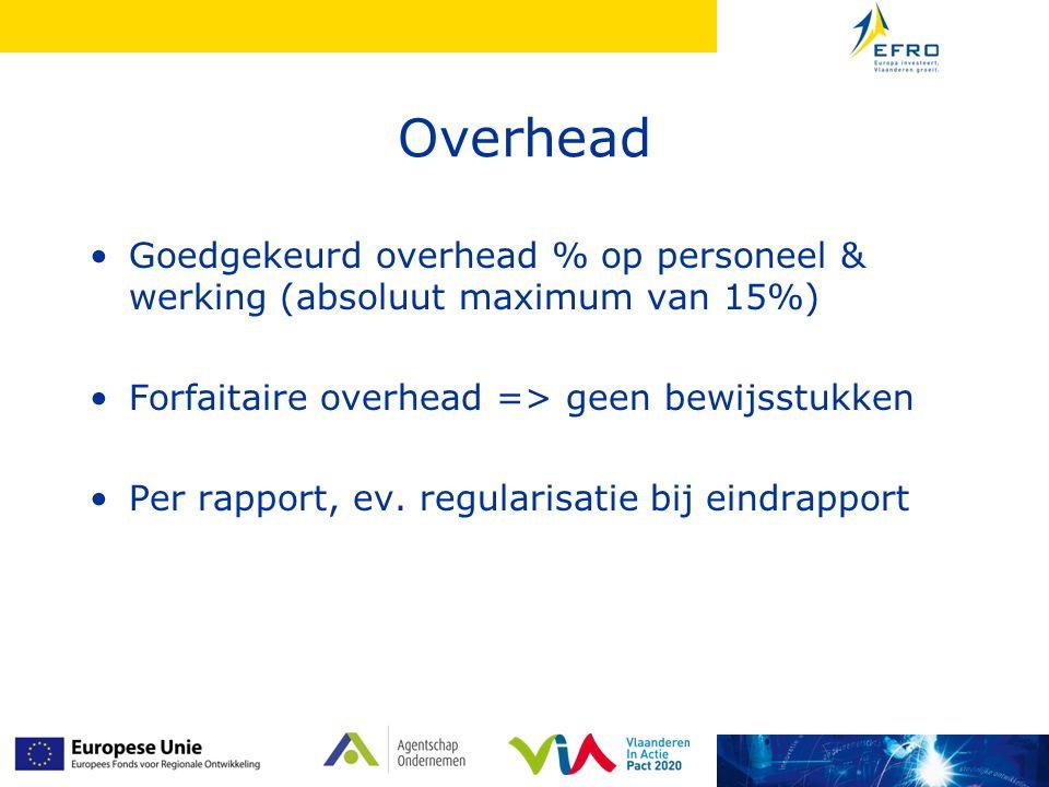 Overhead Goedgekeurd overhead % op personeel & werking (absoluut maximum van 15%) Forfaitaire overhead => geen bewijsstukken Per rapport, ev. regulari