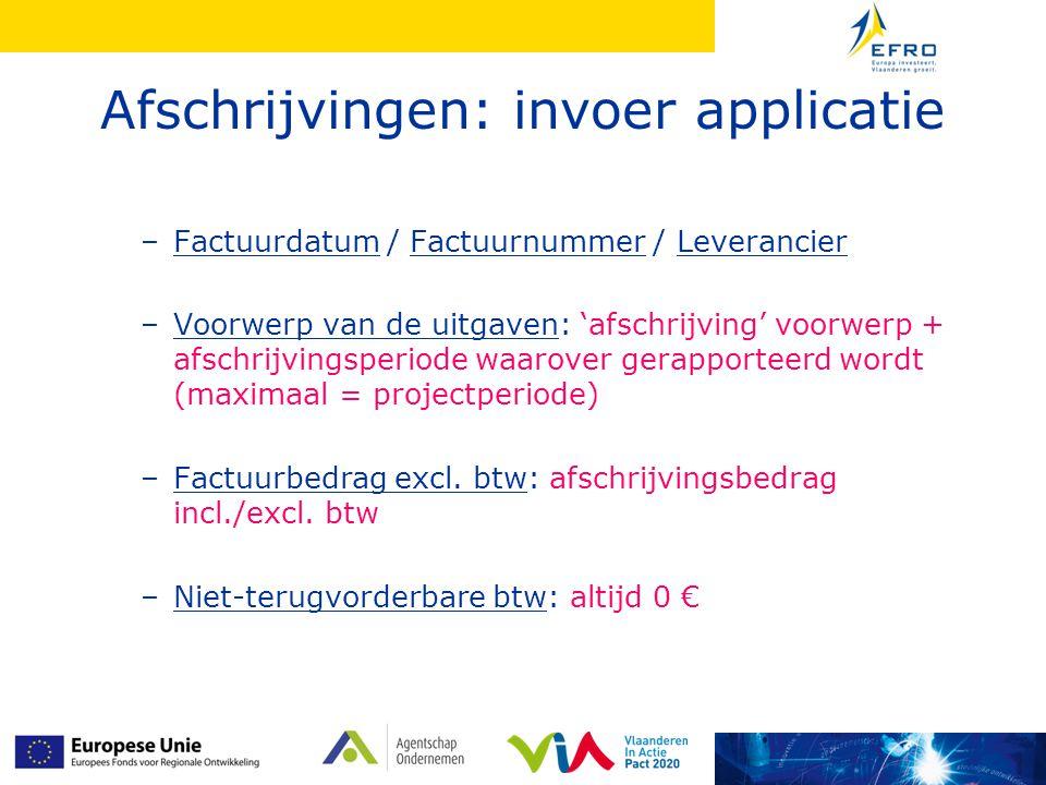 Afschrijvingen: invoer applicatie –Factuurdatum / Factuurnummer / Leverancier –Voorwerp van de uitgaven: 'afschrijving' voorwerp + afschrijvingsperiod