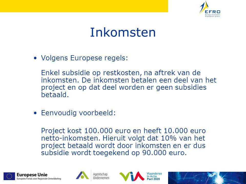 Inkomsten Volgens Europese regels: Enkel subsidie op restkosten, na aftrek van de inkomsten. De inkomsten betalen een deel van het project en op dat d