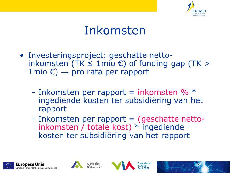 Inkomsten Investeringsproject: geschatte netto- inkomsten (TK ≤ 1mio €) of funding gap (TK > 1mio €) → pro rata per rapport –Inkomsten per rapport = i