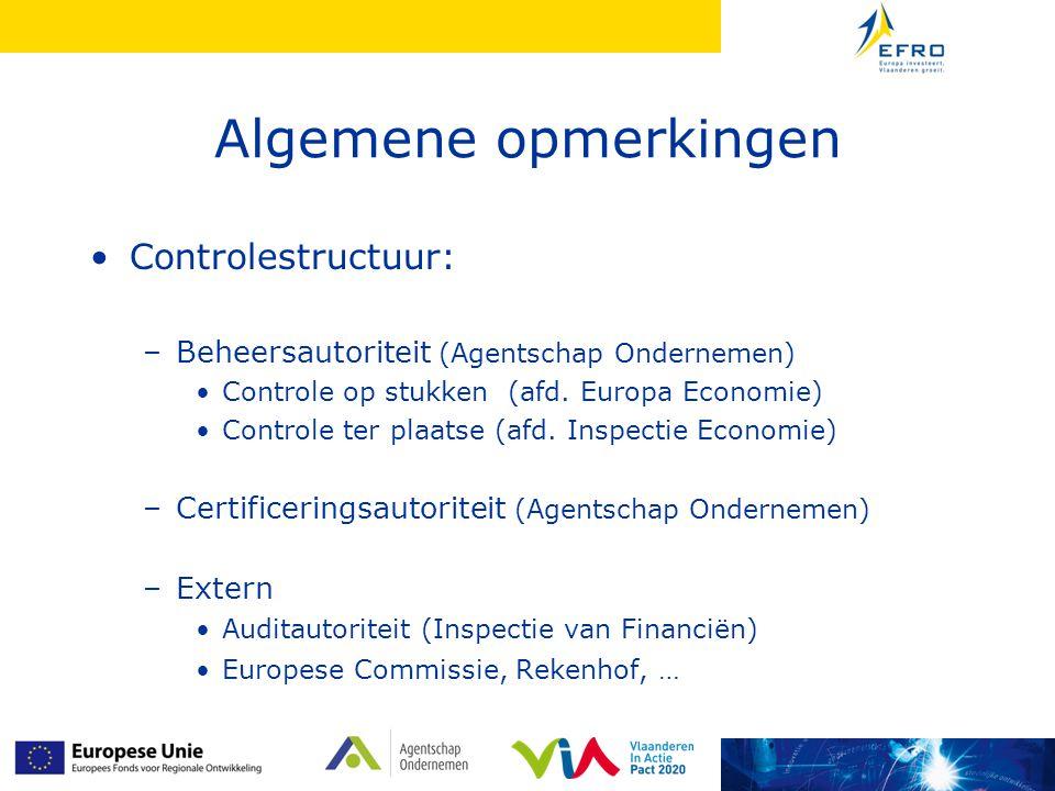 Algemene opmerkingen Controlestructuur: –Beheersautoriteit (Agentschap Ondernemen) Controle op stukken (afd. Europa Economie) Controle ter plaatse (af