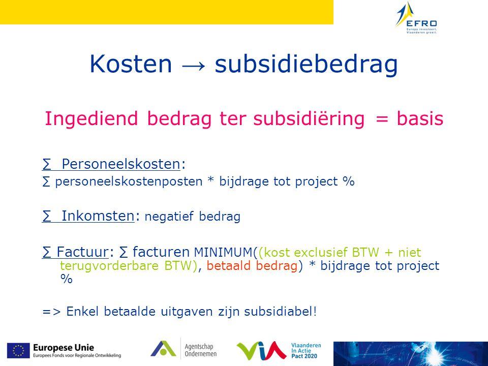 Kosten → subsidiebedrag Ingediend bedrag ter subsidiëring = basis ∑ Personeelskosten: ∑ personeelskostenposten * bijdrage tot project % ∑ Inkomsten: n