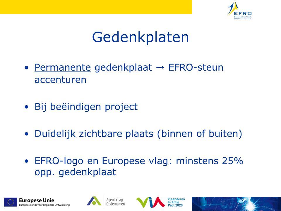 Gedenkplaten Permanente gedenkplaat ➙ EFRO-steun accenturen Bij beëindigen project Duidelijk zichtbare plaats (binnen of buiten) EFRO-logo en Europese vlag: minstens 25% opp.