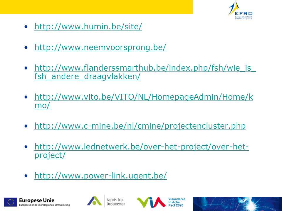 http://www.humin.be/site/ http://www.neemvoorsprong.be/ http://www.flanderssmarthub.be/index.php/fsh/wie_is_ fsh_andere_draagvlakken/http://www.flanderssmarthub.be/index.php/fsh/wie_is_ fsh_andere_draagvlakken/ http://www.vito.be/VITO/NL/HomepageAdmin/Home/k mo/http://www.vito.be/VITO/NL/HomepageAdmin/Home/k mo/ http://www.c-mine.be/nl/cmine/projectencluster.php http://www.lednetwerk.be/over-het-project/over-het- project/http://www.lednetwerk.be/over-het-project/over-het- project/ http://www.power-link.ugent.be/