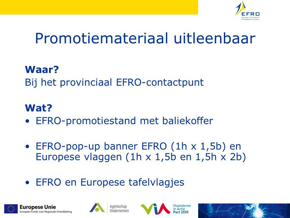 Promotiemateriaal uitleenbaar Waar? Bij het provinciaal EFRO-contactpunt Wat? EFRO-promotiestand met baliekoffer EFRO-pop-up banner EFRO (1h x 1,5b) e