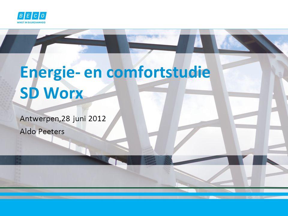 Energie- en comfortstudie SD Worx Antwerpen,28 juni 2012 Aldo Peeters