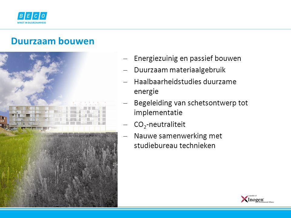 Duurzaam bouwen  Energiezuinig en passief bouwen  Duurzaam materiaalgebruik  Haalbaarheidstudies duurzame energie  Begeleiding van schetsontwerp t