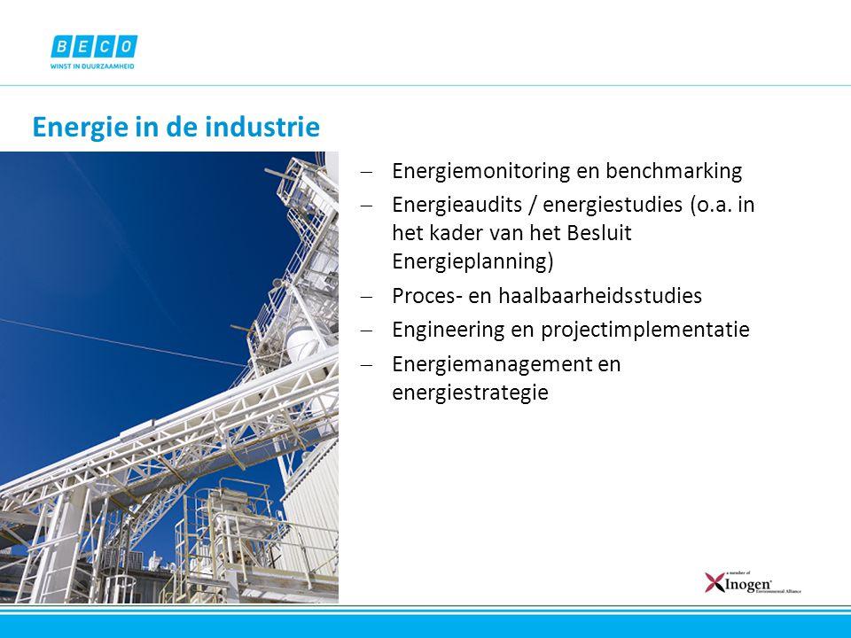 Energie in de industrie  Energiemonitoring en benchmarking  Energieaudits / energiestudies (o.a. in het kader van het Besluit Energieplanning)  Pro