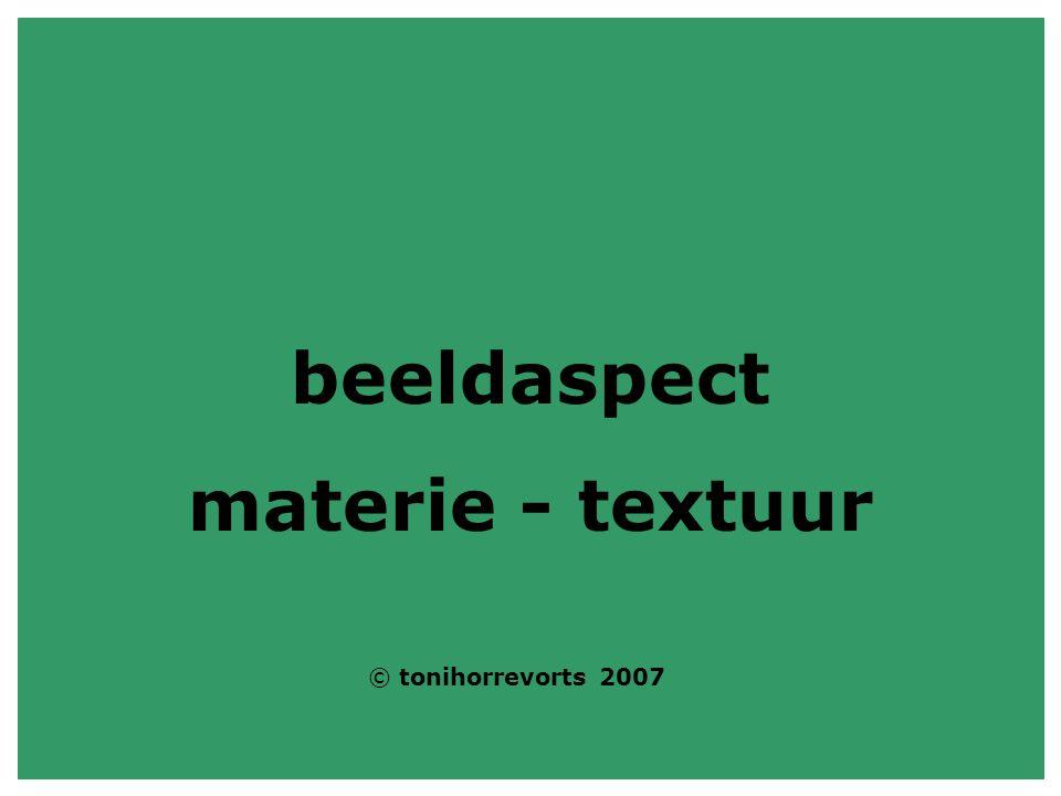 beeldaspect materie - textuur © tonihorrevorts 2007