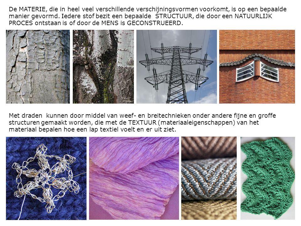 Aan de textuur van de materie kun je zien en voelen met wat voor stof je te maken hebt en waarvoor je de stof kunt gebruiken.