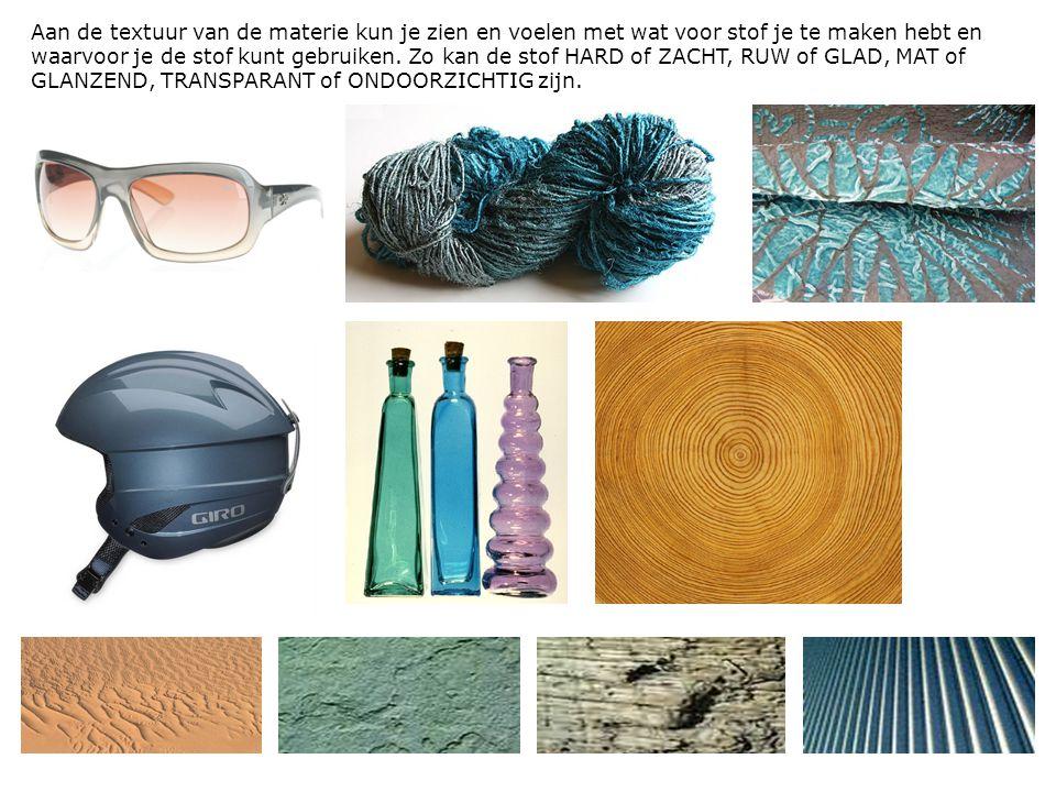 Aan de textuur van de materie kun je zien en voelen met wat voor stof je te maken hebt en waarvoor je de stof kunt gebruiken. Zo kan de stof HARD of Z