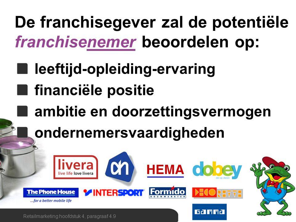 De franchisegever zal de potentiële franchisenemer beoordelen op: leeftijd-opleiding-ervaring financiële positie ambitie en doorzettingsvermogen onder