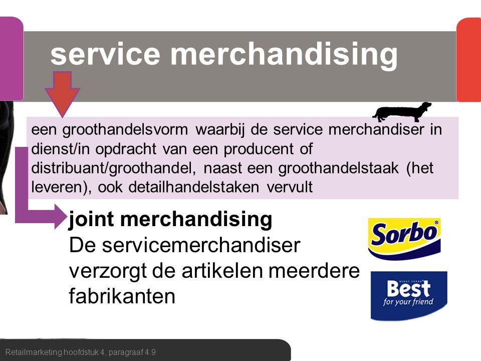service merchandising Retailmarketing hoofdstuk 4, paragraaf 4.9 een groothandelsvorm waarbij de service merchandiser in dienst/in opdracht van een pr
