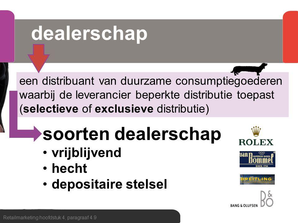 dealerschap Retailmarketing hoofdstuk 4, paragraaf 4.9 een distribuant van duurzame consumptiegoederen waarbij de leverancier beperkte distributie toe