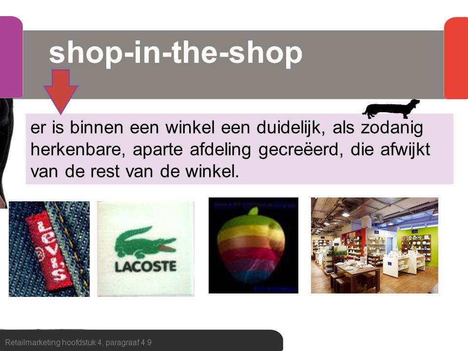 shop-in-the-shop Retailmarketing hoofdstuk 4, paragraaf 4.9 er is binnen een winkel een duidelijk, als zodanig herkenbare, aparte afdeling gecreëerd,